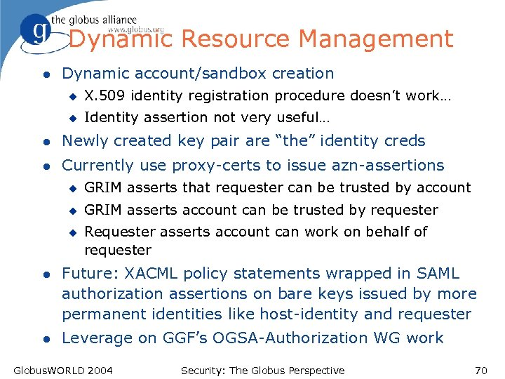 Dynamic Resource Management l Dynamic account/sandbox creation u X. 509 identity registration procedure doesn't