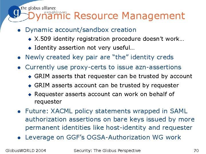 Dynamic Resource Management l Dynamic account/sandbox creation u X. 509 identity registration procedure doesn't