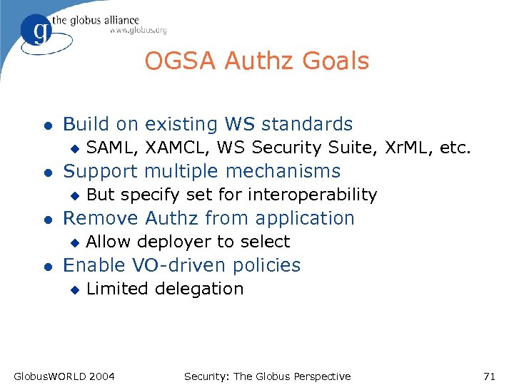 OGSA Authz Goals l Build on existing WS standards u l Support multiple mechanisms