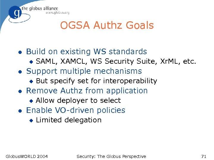 OGSA Authz Goals l Build on existing WS standards u l Support multiple mechanisms