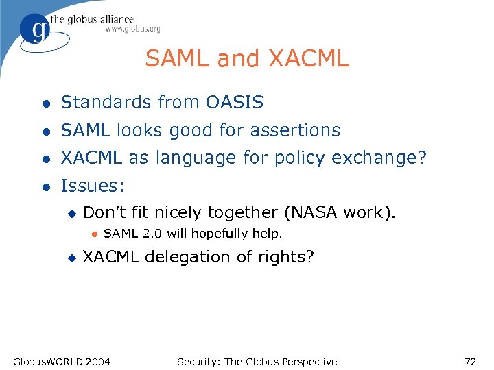 SAML and XACML l Standards from OASIS l SAML looks good for assertions l