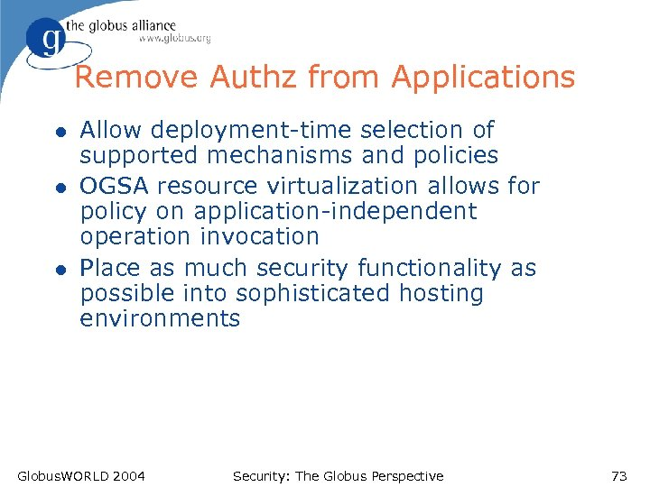 Remove Authz from Applications l l l Allow deployment-time selection of supported mechanisms and