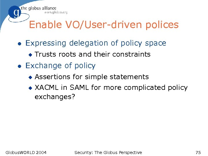 Enable VO/User-driven polices l Expressing delegation of policy space u l Trusts roots and
