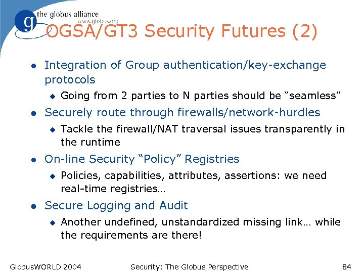 OGSA/GT 3 Security Futures (2) l Integration of Group authentication/key-exchange protocols u l Securely