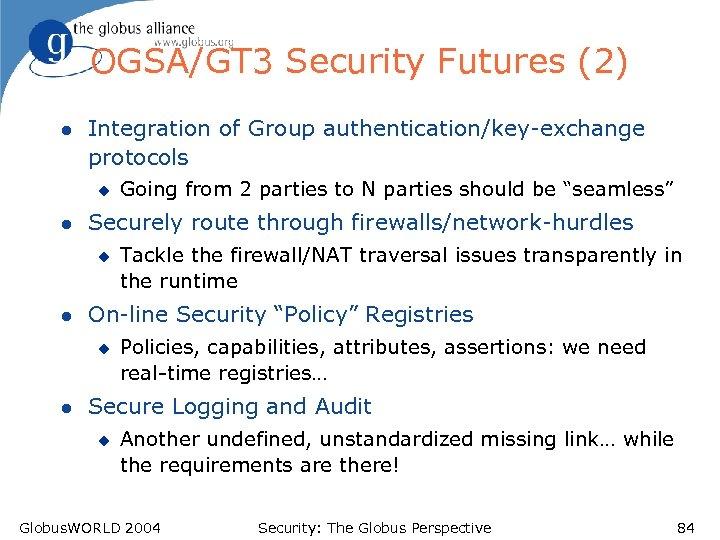 OGSA/GT 3 Security Futures (2) l Integration of Group authentication/key-exchange protocols u l Securely