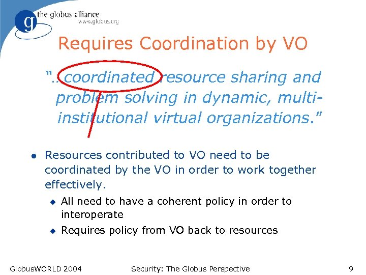 """Requires Coordination by VO """"…coordinated resource sharing and problem solving in dynamic, multiinstitutional virtual"""