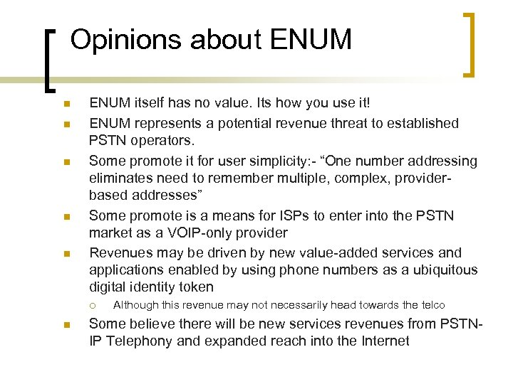 Opinions about ENUM n n n ENUM itself has no value. Its how you