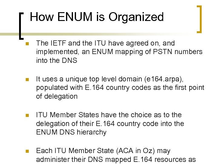 How ENUM is Organized n The IETF and the ITU have agreed on, and