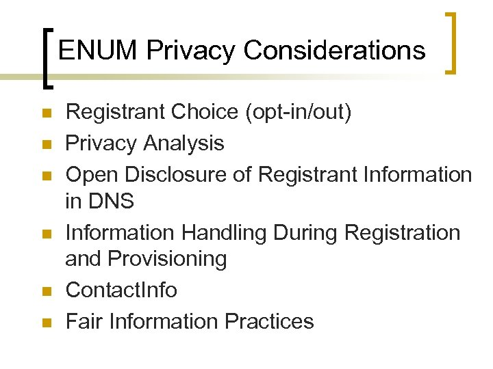 ENUM Privacy Considerations n n n Registrant Choice (opt-in/out) Privacy Analysis Open Disclosure of