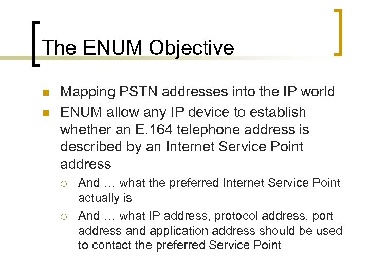 The ENUM Objective n n Mapping PSTN addresses into the IP world ENUM allow