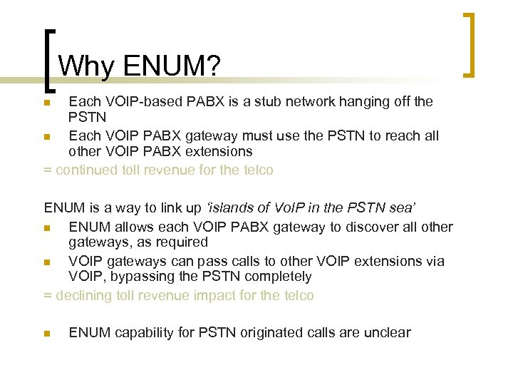 Why ENUM? Each VOIP-based PABX is a stub network hanging off the PSTN n