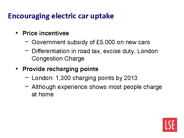 Encouraging electric car uptake • Price incentives − Government subsidy of £ 5, 000