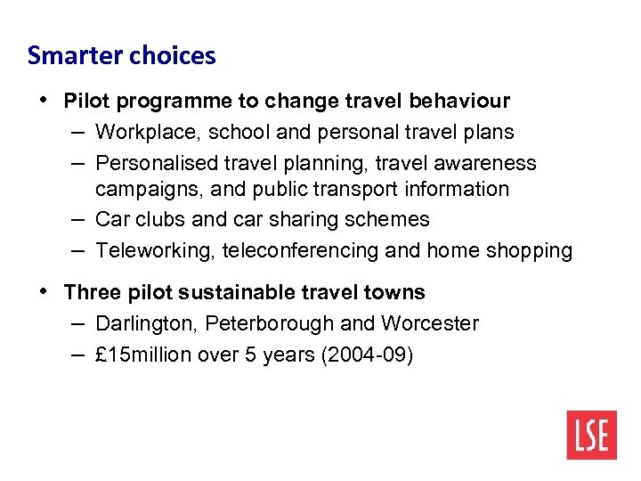 Smarter choices • Pilot programme to change travel behaviour – Workplace, school and personal