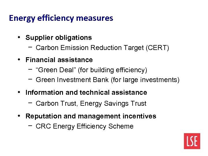 Energy efficiency measures • Supplier obligations − Carbon Emission Reduction Target (CERT) • Financial