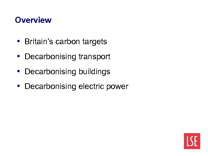 Overview • Britain's carbon targets • Decarbonising transport • Decarbonising buildings • Decarbonising electric