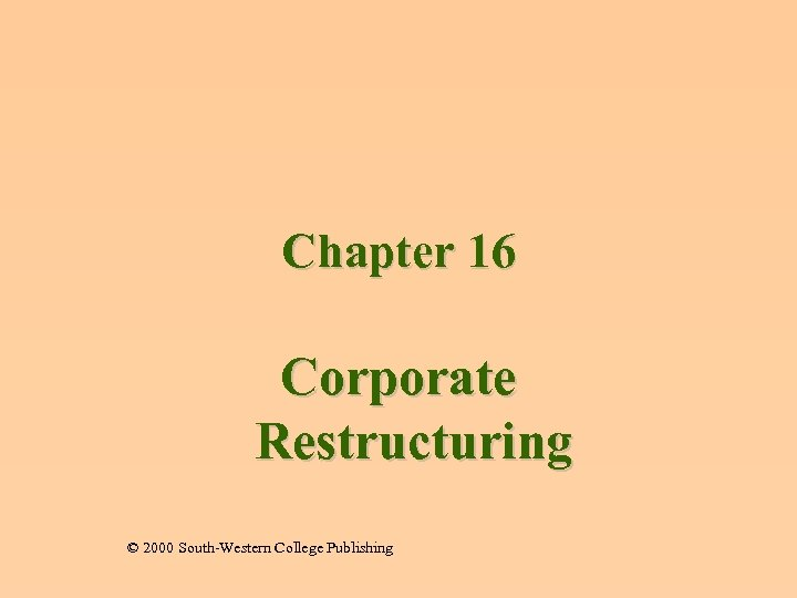 Chapter 16 Corporate Restructuring © 2000 South-Western College Publishing