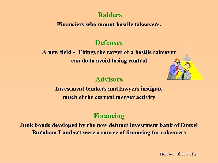 Raiders Financiers who mount hostile takeovers. Defenses A new field - Things the target