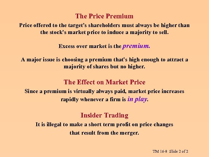 The Price Premium Price offered to the target's shareholders must always be higher than