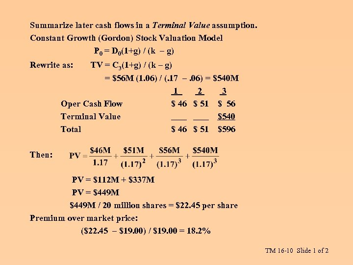 Summarize later cash flows in a Terminal Value assumption. Constant Growth (Gordon) Stock Valuation