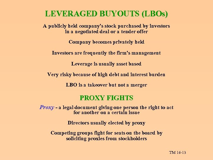 LEVERAGED BUYOUTS (LBOs) A publicly held company's stock purchased by investors in a negotiated