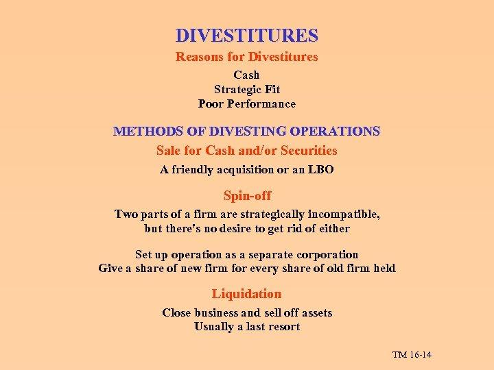 DIVESTITURES Reasons for Divestitures Cash Strategic Fit Poor Performance METHODS OF DIVESTING OPERATIONS Sale