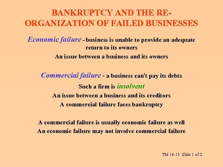 BANKRUPTCY AND THE REORGANIZATION OF FAILED BUSINESSES Economic failure - business is unable to