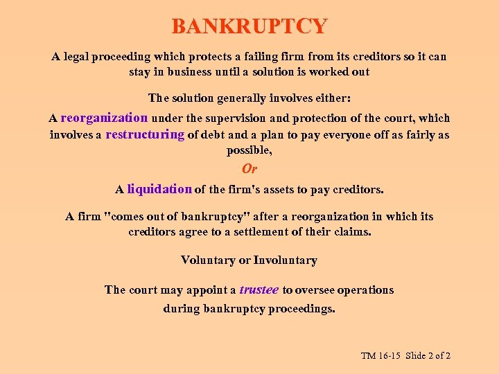BANKRUPTCY A legal proceeding which protects a failing firm from its creditors so it