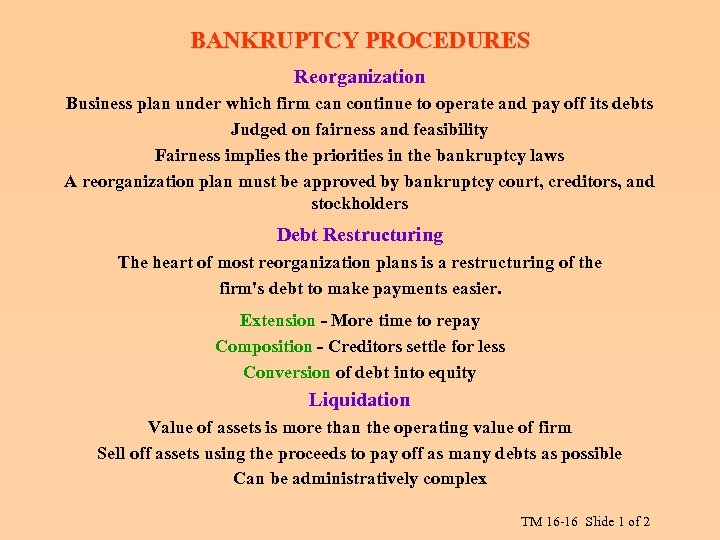 BANKRUPTCY PROCEDURES Reorganization Business plan under which firm can continue to operate and pay