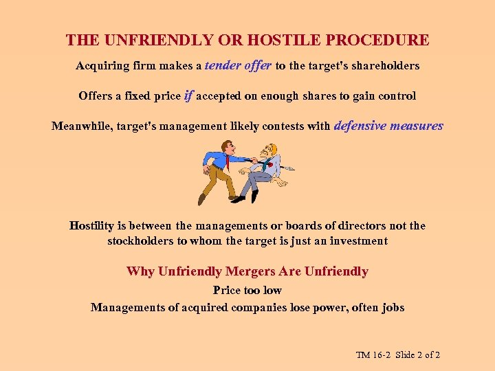THE UNFRIENDLY OR HOSTILE PROCEDURE Acquiring firm makes a tender offer to the target's