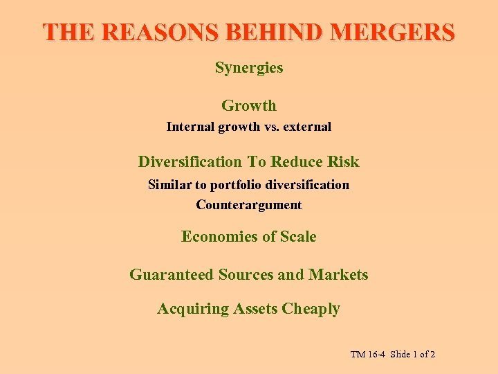 THE REASONS BEHIND MERGERS Synergies Growth Internal growth vs. external Diversification To Reduce Risk