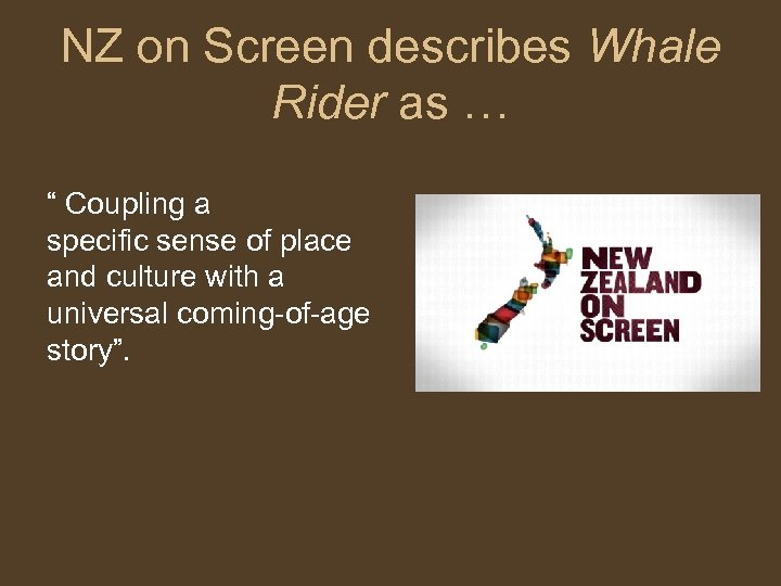 "NZ on Screen describes Whale Rider as … "" Coupling a specific sense of"