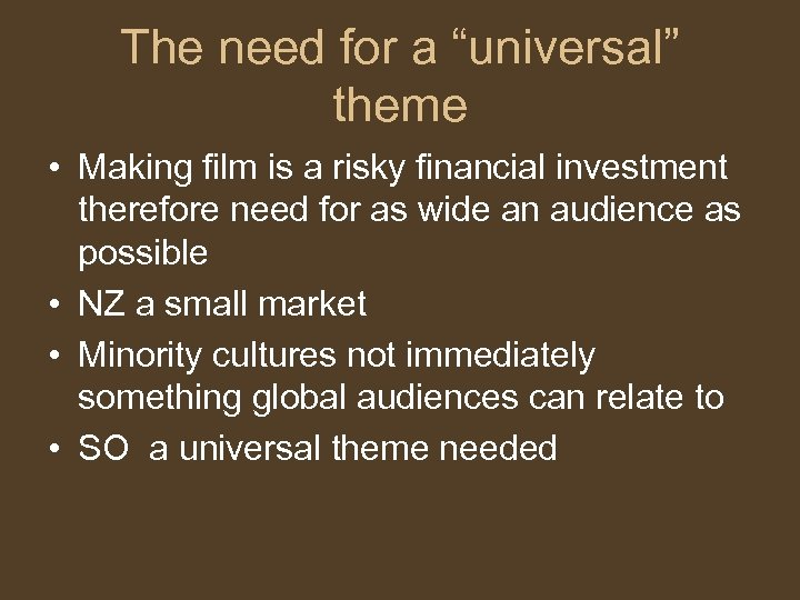 "The need for a ""universal"" theme • Making film is a risky financial investment"