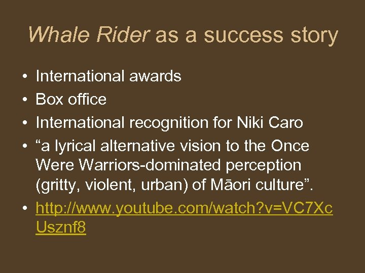 Whale Rider as a success story • • International awards Box office International recognition