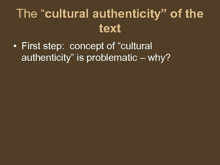 "The ""cultural authenticity"" of the text • First step: concept of ""cultural authenticity"" is"