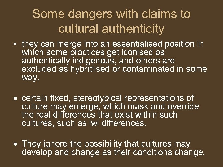 Some dangers with claims to cultural authenticity • they can merge into an essentialised