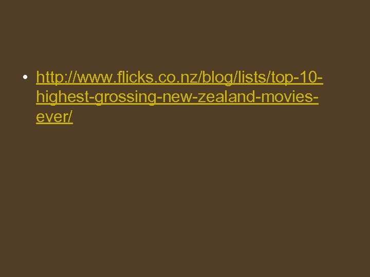 • http: //www. flicks. co. nz/blog/lists/top-10 highest-grossing-new-zealand-moviesever/