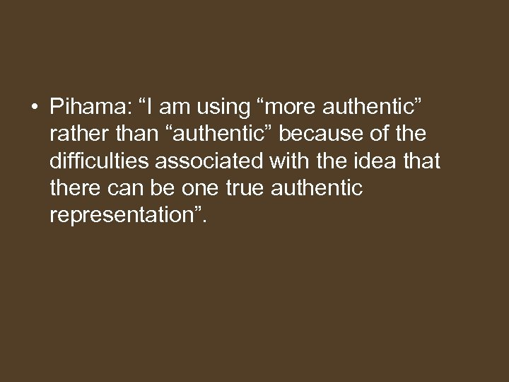 "• Pihama: ""I am using ""more authentic"" rather than ""authentic"" because of the"