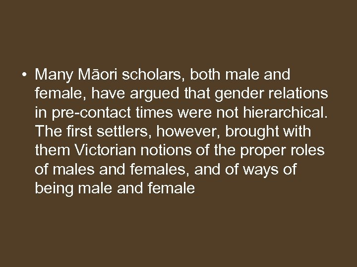 • Many Māori scholars, both male and female, have argued that gender relations
