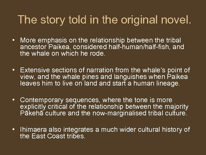 The story told in the original novel. • More emphasis on the relationship