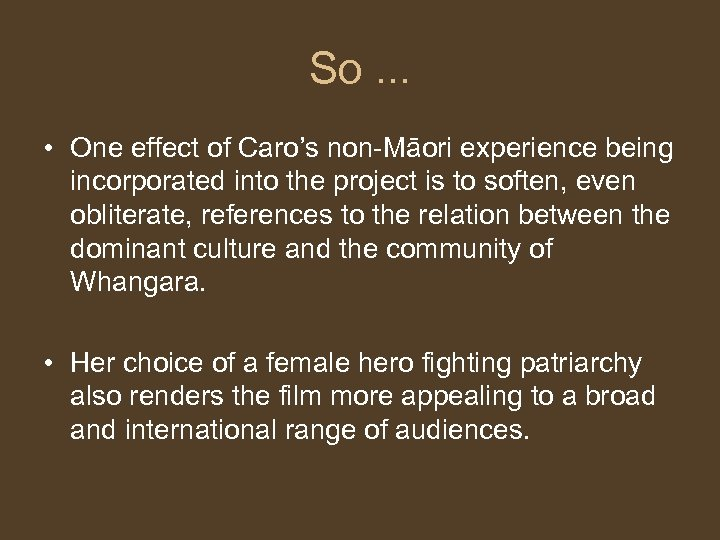 So. . . • One effect of Caro's non-Māori experience being incorporated into the
