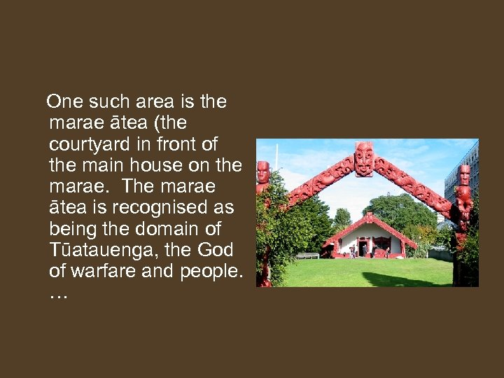 One such area is the marae ātea (the courtyard in front of the
