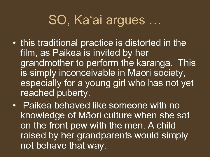 SO, Ka'ai argues … • this traditional practice is distorted in the film, as