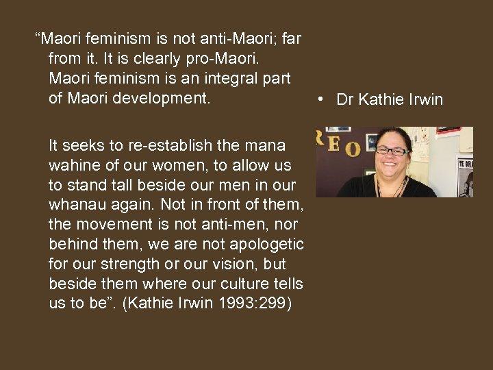 """""""Maori feminism is not anti-Maori; far from it. It is clearly pro-Maori. Maori"""
