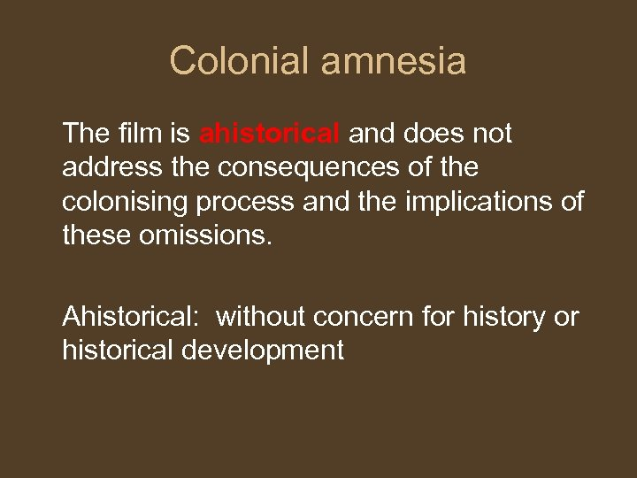 Colonial amnesia The film is ahistorical and does not address the consequences of the