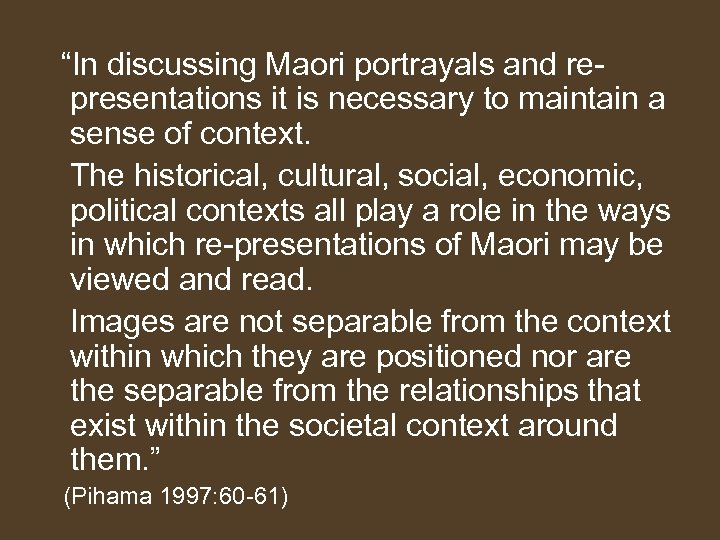 """In discussing Maori portrayals and representations it is necessary to maintain a sense"