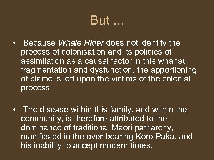 But. . . • Because Whale Rider does not identify the process of colonisation