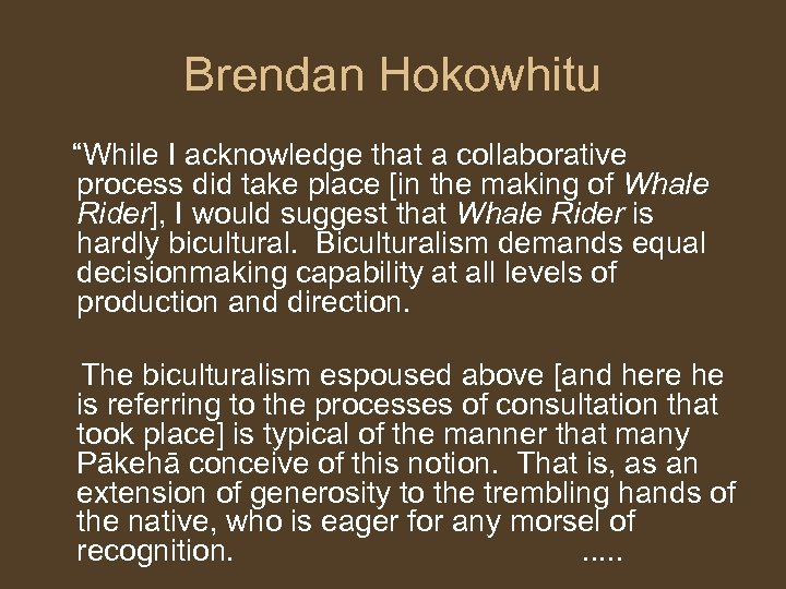 "Brendan Hokowhitu ""While I acknowledge that a collaborative process did take place [in the"