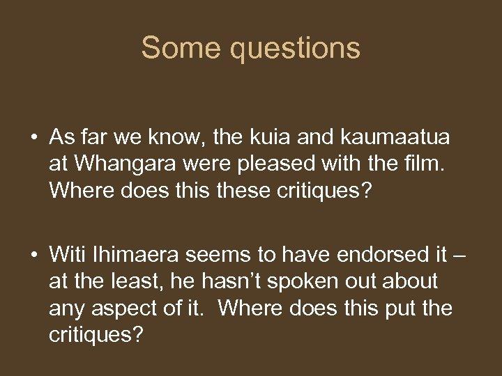 Some questions • As far we know, the kuia and kaumaatua at Whangara were
