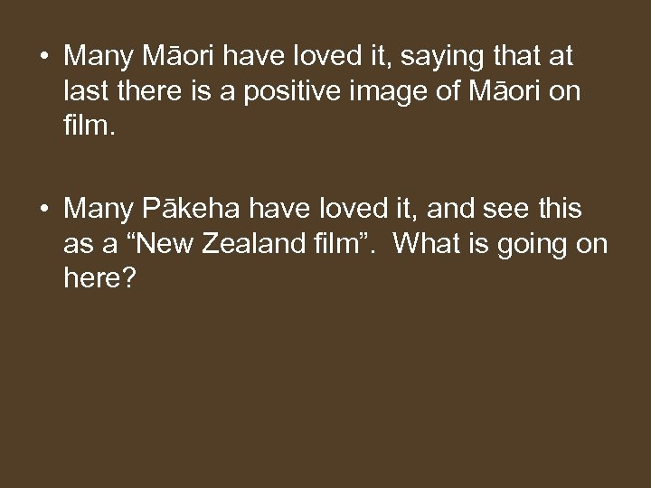 • Many Māori have loved it, saying that at last there is a
