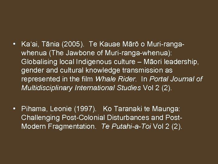 • Ka'ai, Tānia (2005). Te Kauae Mārō o Muri-rangawhenua (The Jawbone of Muri-ranga-whenua):